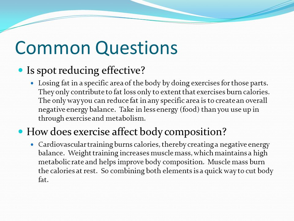 Common Questions Is spot reducing effective? Losing fat in a specific area of the body by doing exercises for those parts. They only contribute to fat
