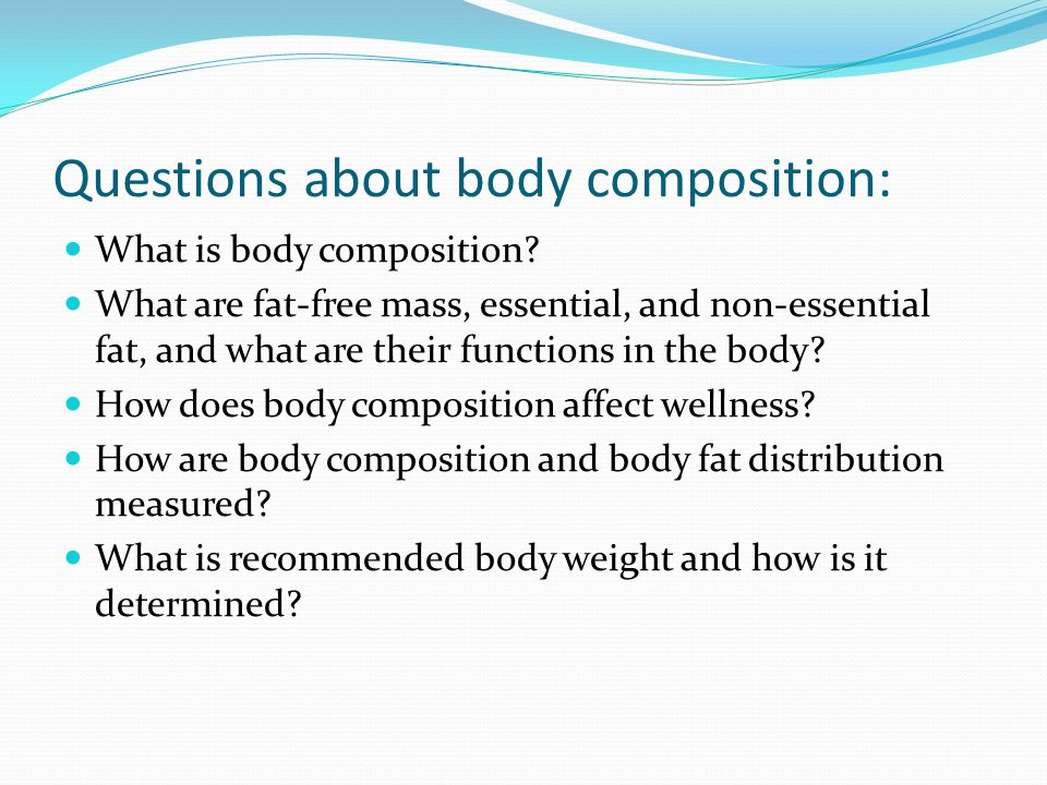 Questions about body composition: What is body composition? What are fat-free mass, essential, and non-essential fat, and what are their functions in