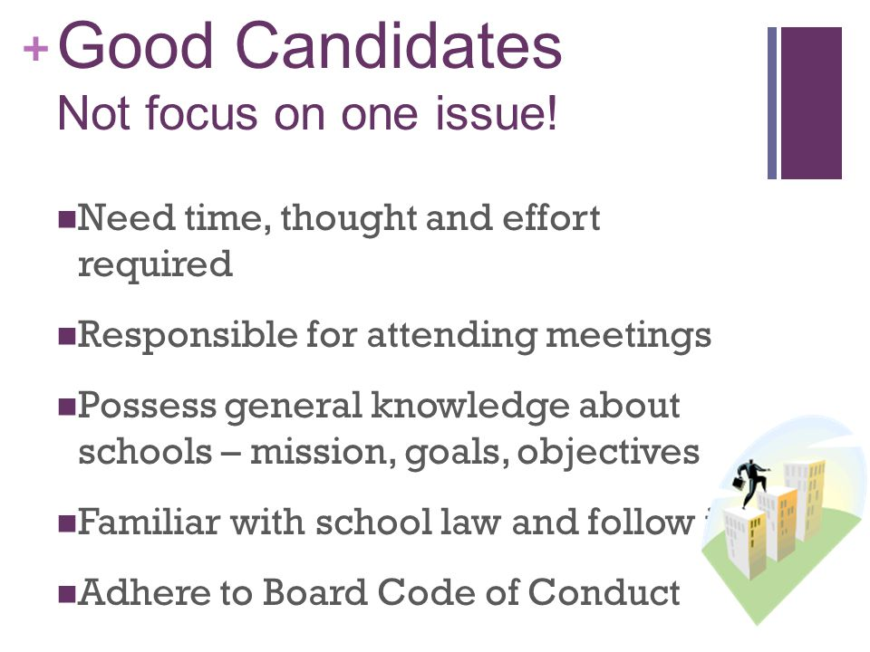 + Good Candidates Not focus on one issue.
