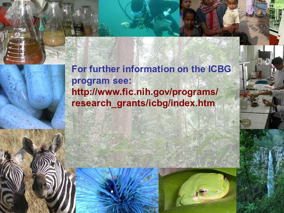 For further information on the ICBG program see: http://www.fic.nih.gov/programs/ research_grants/icbg/index.htm