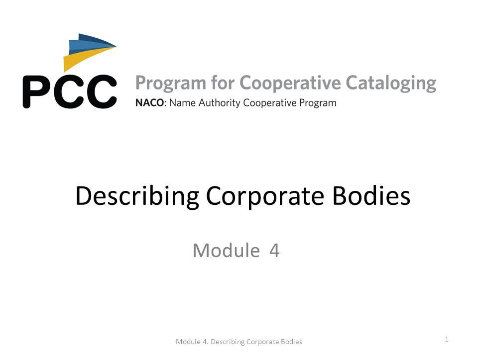 Describing Corporate Bodies Module 4 Module 4. Describing Corporate Bodies 1