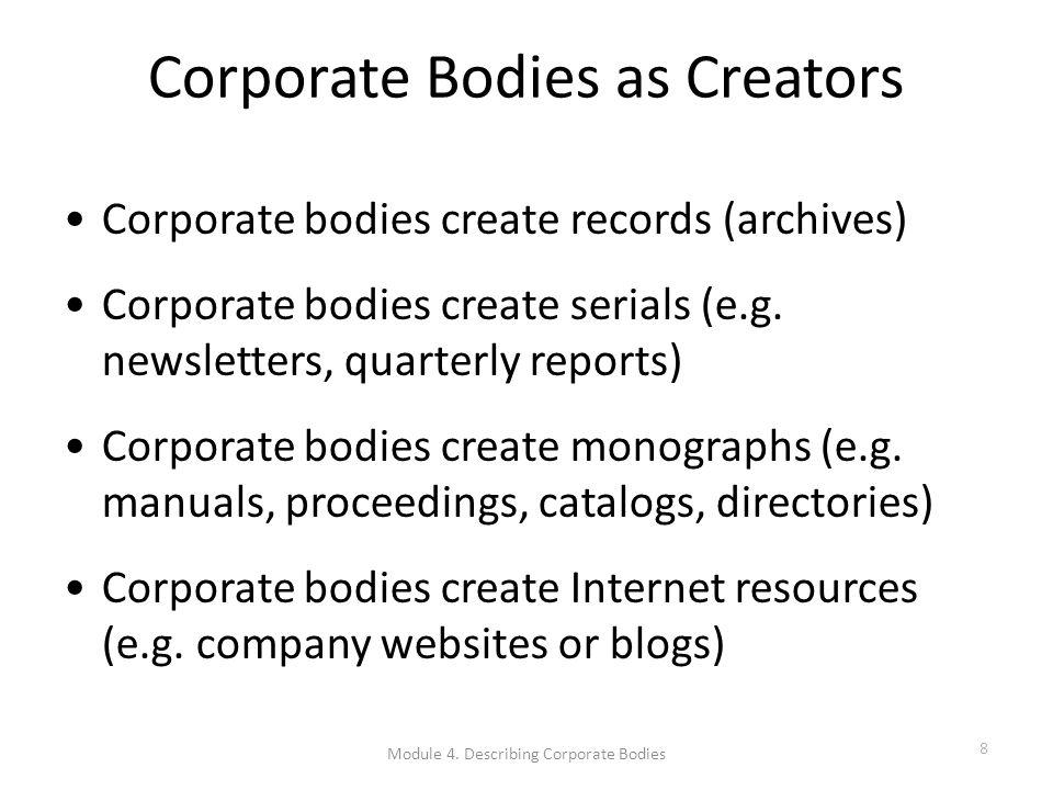 Corporate Bodies as Creators Corporate bodies create records (archives) Corporate bodies create serials (e.g.