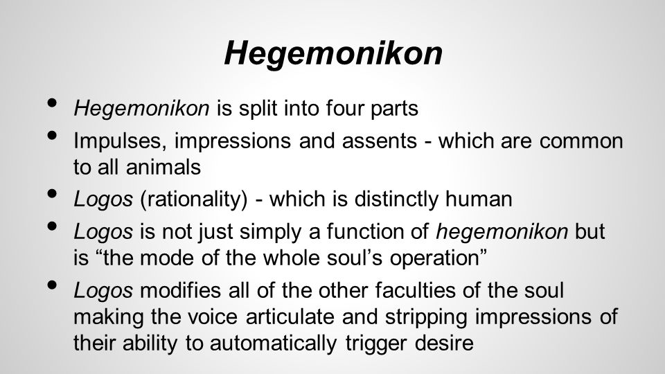 Hegemonikon Hegemonikon is split into four parts Impulses, impressions and assents - which are common to all animals Logos (rationality) - which is di