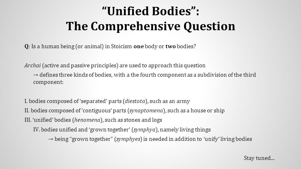 Unified Bodies : The Comprehensive Question Q: Is a human being (or animal) in Stoicism one body or two bodies.