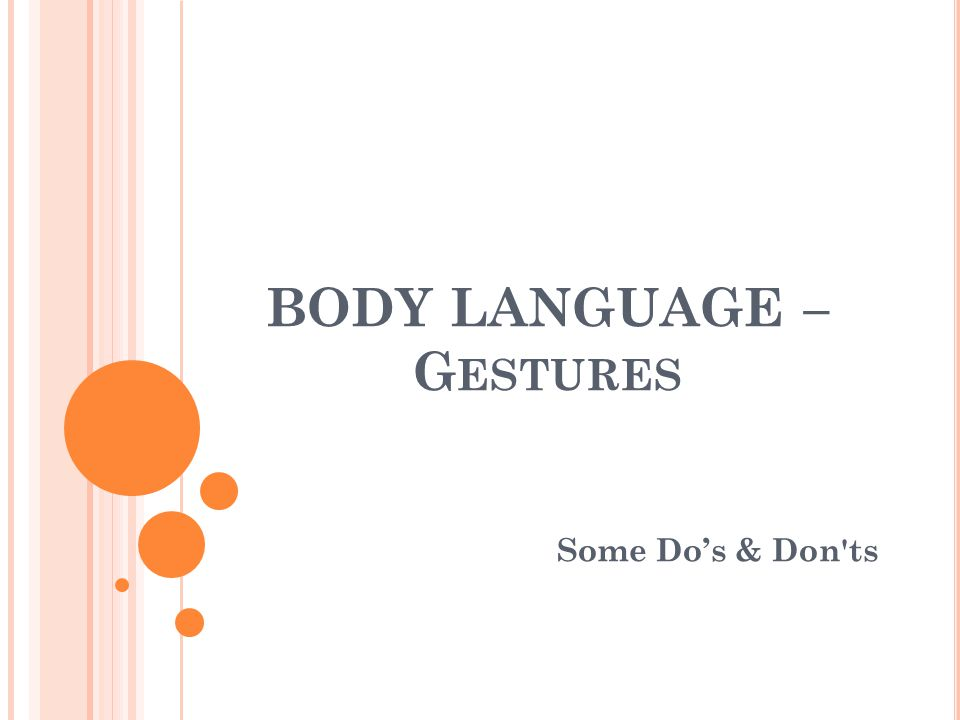 BODY LANGUAGE – G ESTURES Some Do's & Don ts