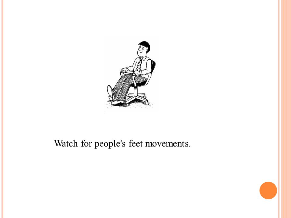 Watch for people s feet movements.