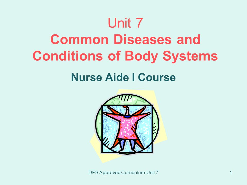 DFS Approved Curriculum-Unit 72 Common Diseases and Conditions of Body Systems This unit reviews the structure and function of the body and its systems.