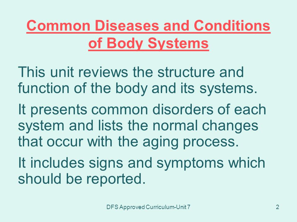 DFS Approved Curriculum-Unit 723 Common Disorders of Skeletal System (continued) Fracture - break in bone –simple - bone broken, skin intact –compound - bone broken, penetrates skin –comminuted - bone broken, fragments in tissue –greenstick - incomplete break