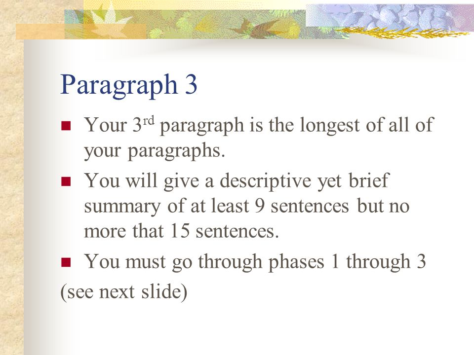 Paragraph 3-PLANNER For your summary, you will need to design a phases planner Phase 1 Talk about the main events in the 1 st 4 th of your book Phase 2 Talk about the main events and the problems that occur during the 1 st part of the middle.