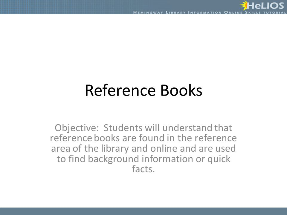 Other Reference Sources Other reference sources can also be valuable when looking for additional information on your question.
