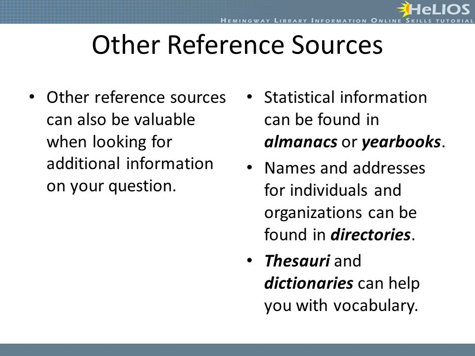 Other Reference Sources Other reference sources can also be valuable when looking for additional information on your question. Statistical information
