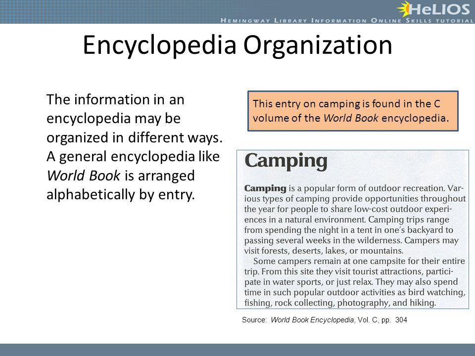 Encyclopedia Organization Subject or specialized encyclopedias may be organized: – Alphabetically – Topically – Chronologically