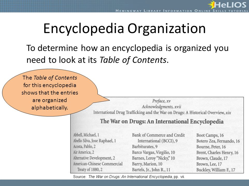 Encyclopedia Organization To determine how an encyclopedia is organized you need to look at its Table of Contents. The Table of Contents for this ency