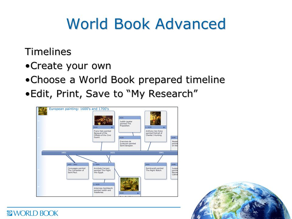 World Book Advanced Timelines Create your ownCreate your own Choose a World Book prepared timelineChoose a World Book prepared timeline Edit, Print, Save to My Research Edit, Print, Save to My Research