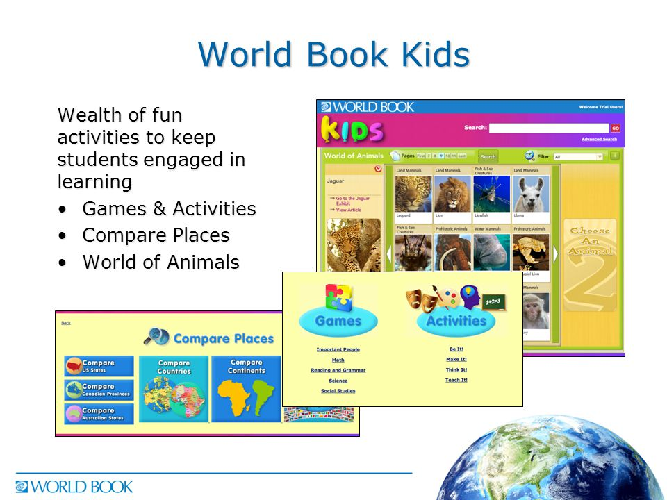 World Book Kids Wealth of fun activities to keep students engaged in learning Games & ActivitiesGames & Activities Compare PlacesCompare Places World of AnimalsWorld of Animals