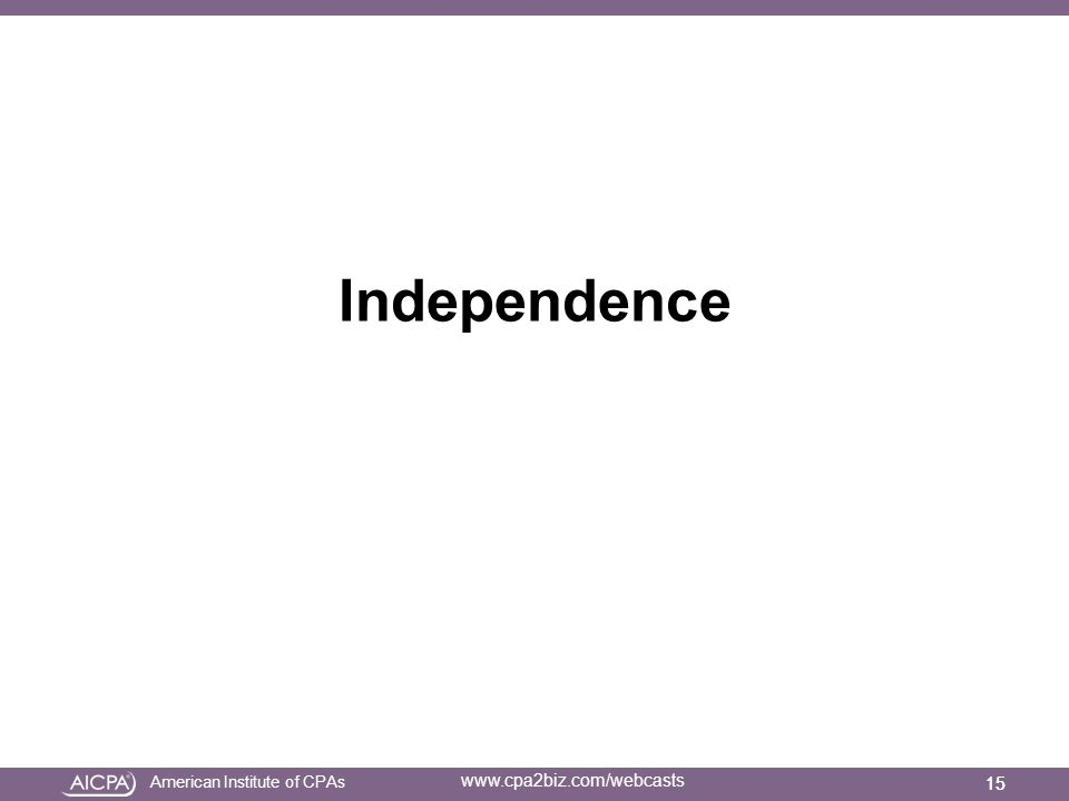 American Institute of CPAs www.cpa2biz.com/webcasts Independence 15