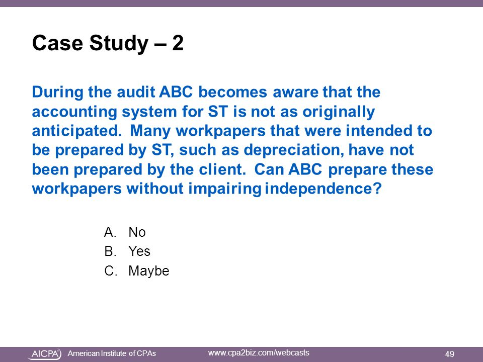 American Institute of CPAs www.cpa2biz.com/webcasts Case Study – 2 During the audit ABC becomes aware that the accounting system for ST is not as originally anticipated.
