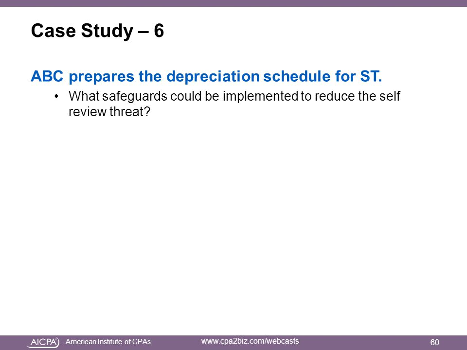 American Institute of CPAs www.cpa2biz.com/webcasts Case Study – 6 ABC prepares the depreciation schedule for ST.