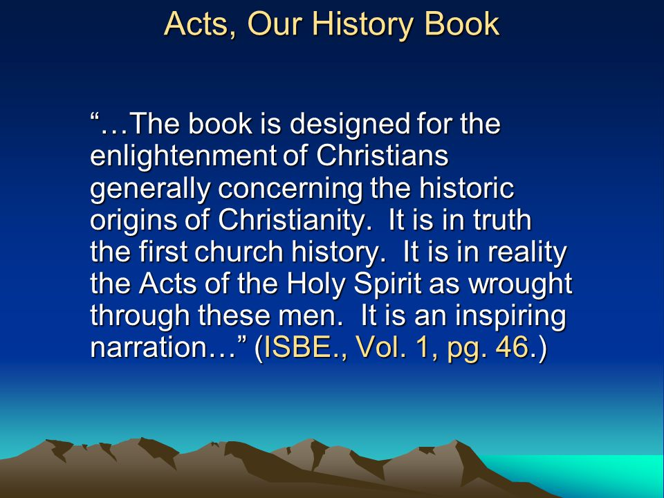 Acts, Our History Book Instances of how the physical needs of saints were met are seen in Acts (Acts 4: 32-37, 11: 27-30).