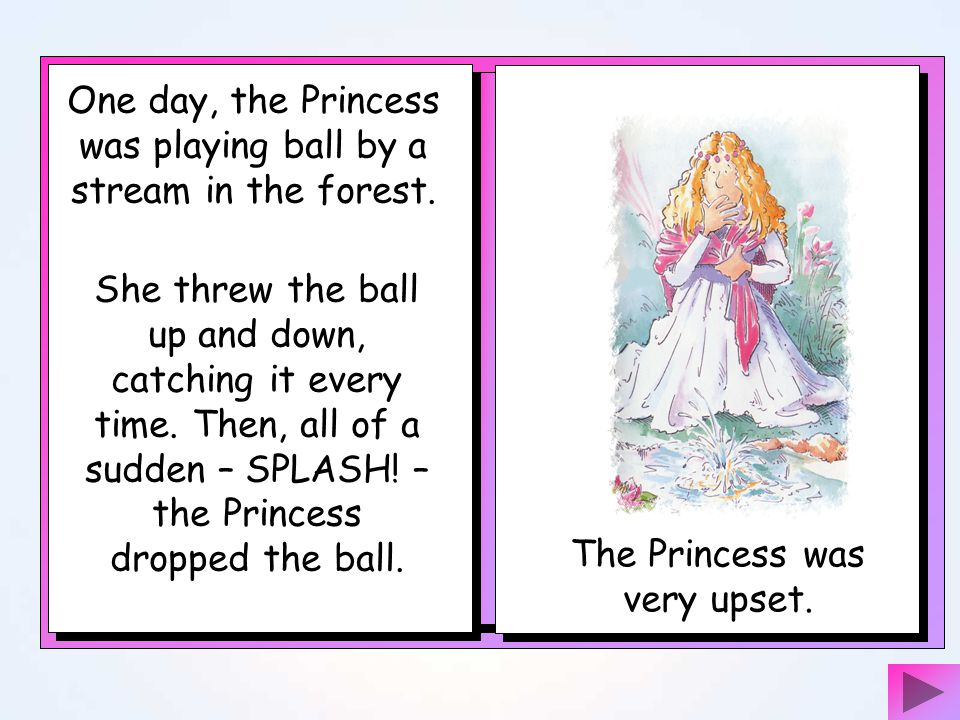 One day, the Princess was playing ball by a stream in the forest.