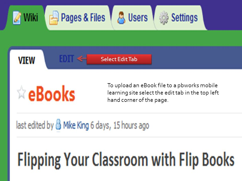 Select Edit Tab To upload an eBook file to a pbworks mobile learning site select the edit tab in the top left hand corner of the page.