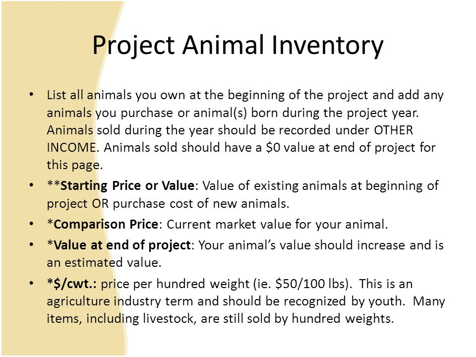 Project Animal Inventory List all animals you own at the beginning of the project and add any animals you purchase or animal(s) born during the project year.