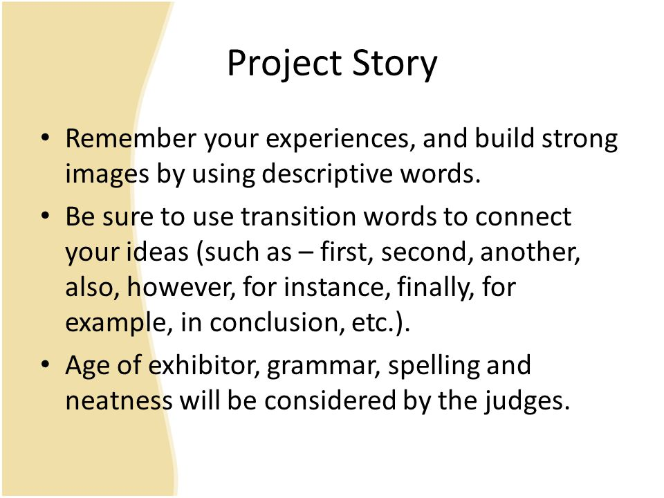 Project Story Remember your experiences, and build strong images by using descriptive words.