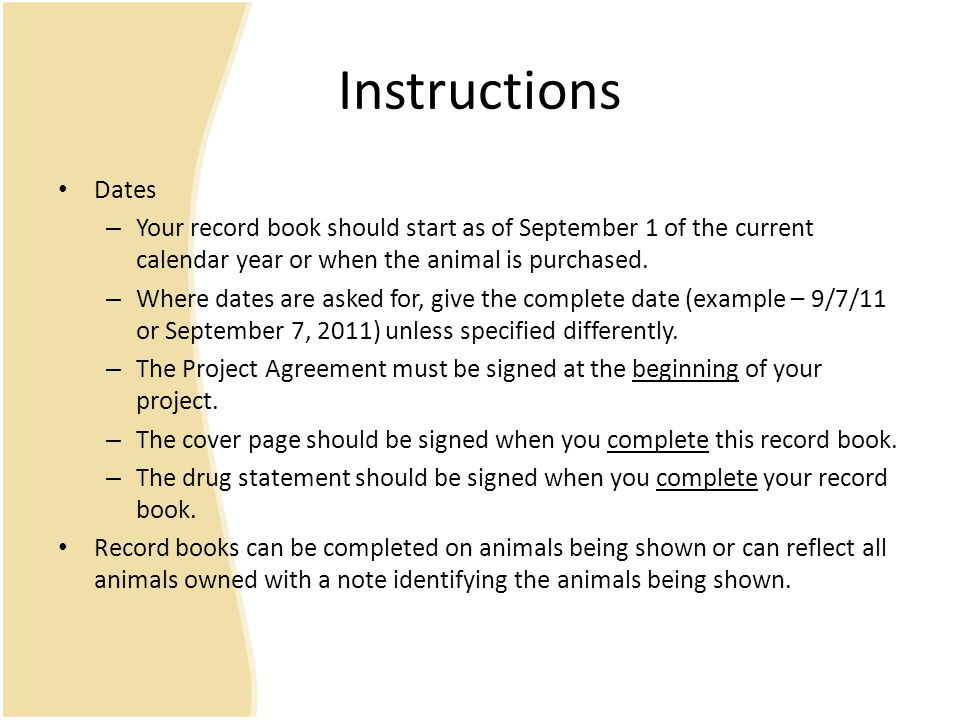 Instructions Dates – Your record book should start as of September 1 of the current calendar year or when the animal is purchased.