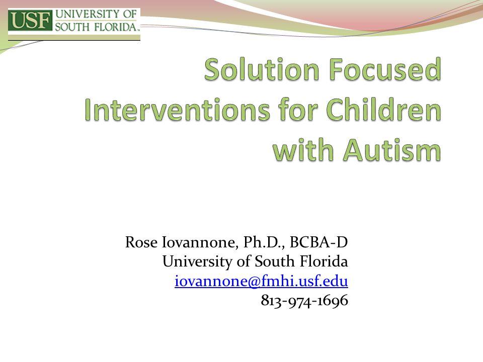 Rose Iovannone, Ph.D., BCBA-D University of South Florida iovannone@fmhi.usf.edu 813-974-1696
