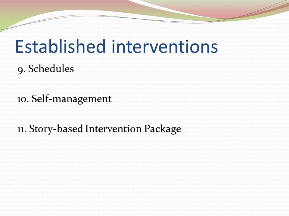 Established interventions 9. Schedules 10. Self-management 11. Story-based Intervention Package