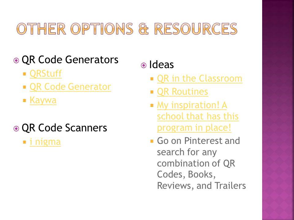  QR Code Generators  QRStuff QRStuff  QR Code Generator QR Code Generator  Kaywa Kaywa  QR Code Scanners  i nigma i nigma  Ideas  QR in the Classroom QR in the Classroom  QR Routines QR Routines  My inspiration.