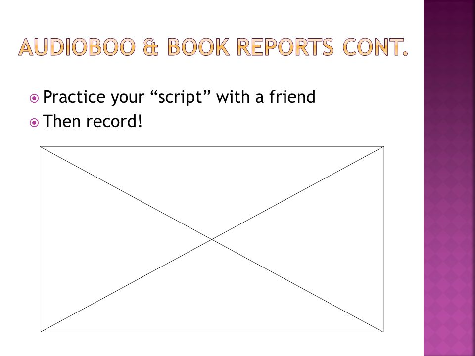 " Practice your ""script"" with a friend  Then record!"