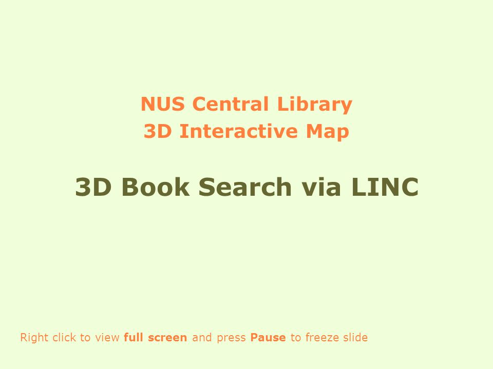 3D Book Search via LINC Use the 3D map to find the location of the Collection and Shelf where a book is located in the Library Verify first the book's Location and Call Number from LINC, the Library catalogue to locate the Collection and Shelf in the 3D map