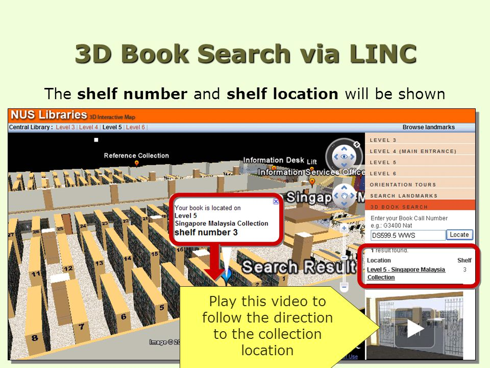 The shelf number and shelf location will be shown 3D Book Search via LINC Play this video to follow the direction to the collection location