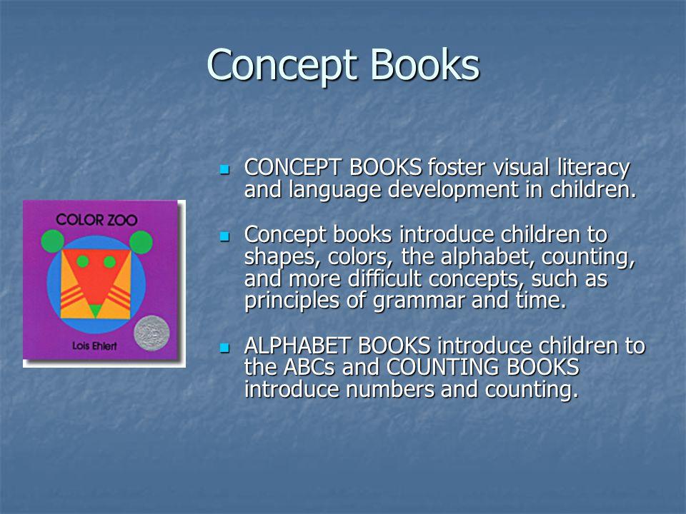 Concept Books CONCEPT BOOKS foster visual literacy and language development in children. CONCEPT BOOKS foster visual literacy and language development