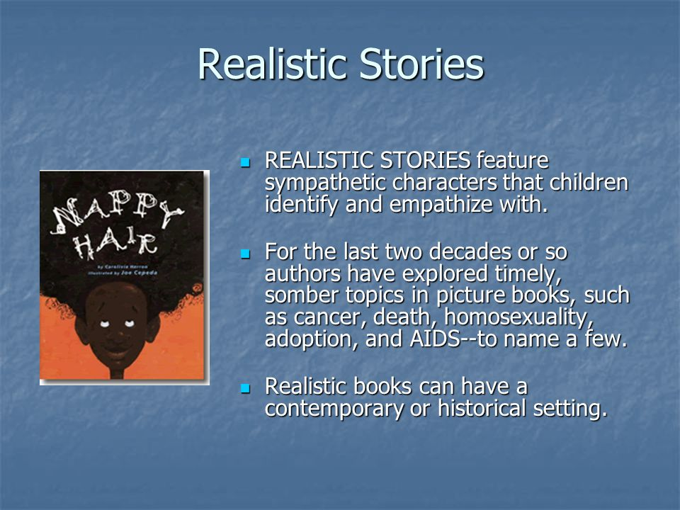 Realistic Stories REALISTIC STORIES feature sympathetic characters that children identify and empathize with. REALISTIC STORIES feature sympathetic ch