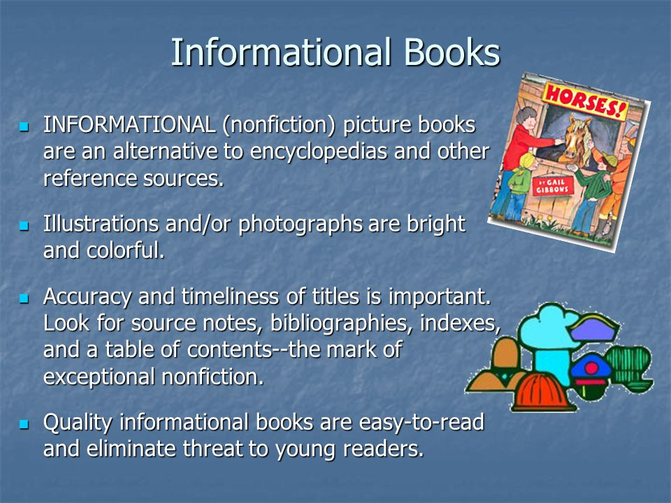 Informational Books INFORMATIONAL (nonfiction) picture books are an alternative to encyclopedias and other reference sources. INFORMATIONAL (nonfictio