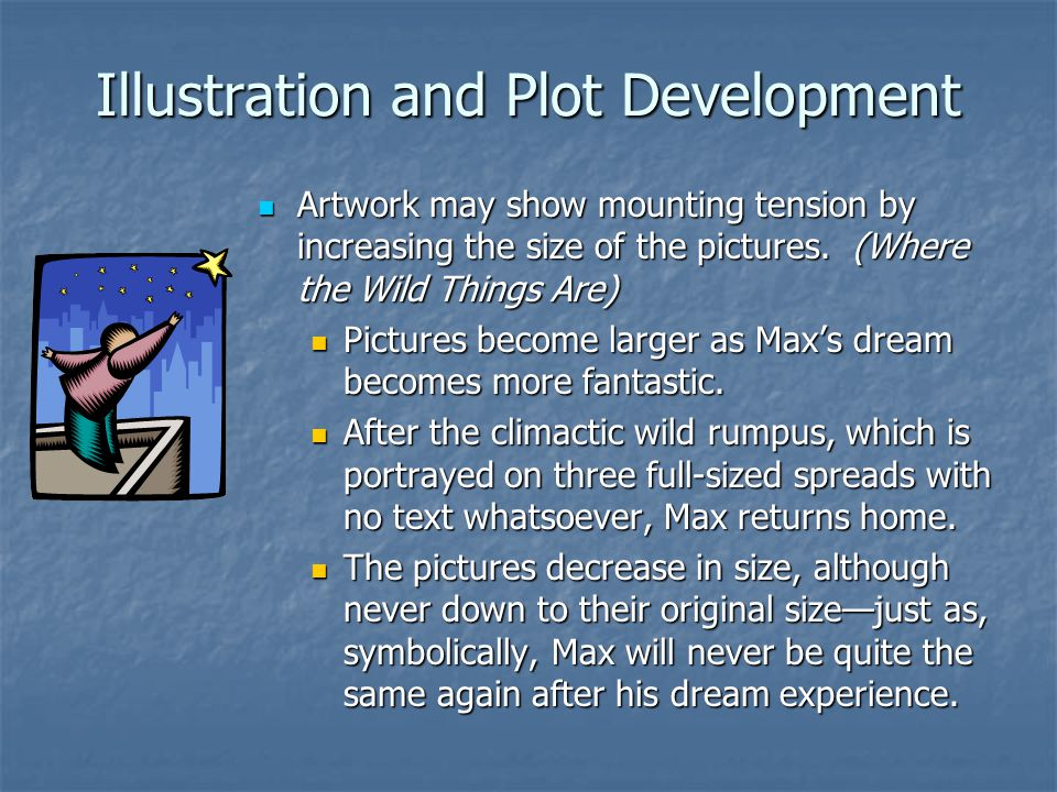 Illustration and Plot Development Artwork may show mounting tension by increasing the size of the pictures.