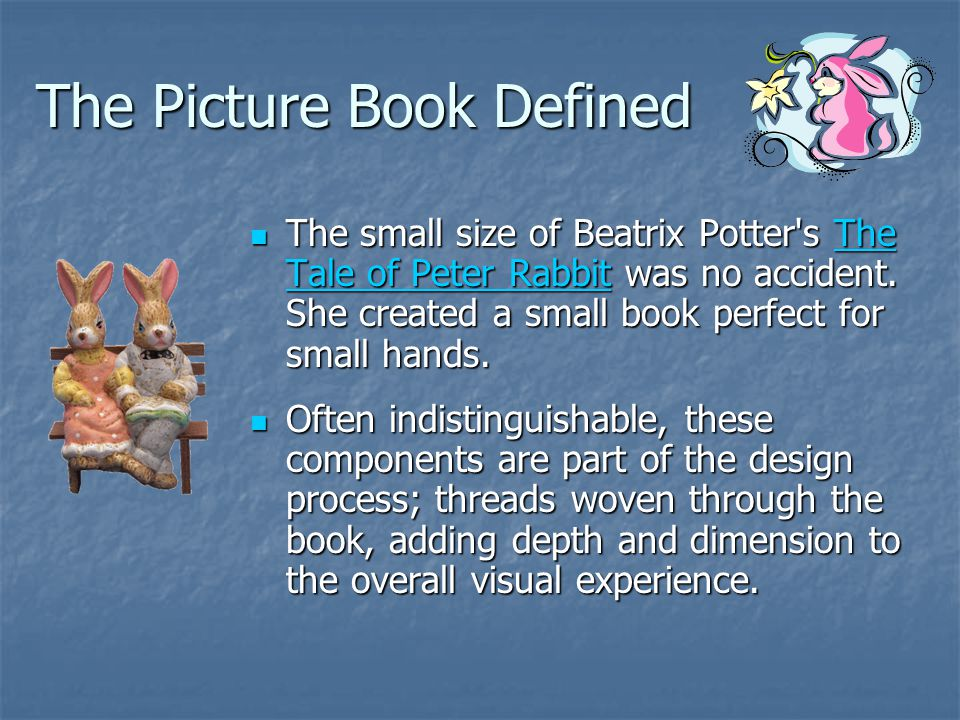 The Picture Book Defined The small size of Beatrix Potter's The Tale of Peter Rabbit was no accident. She created a small book perfect for small hands