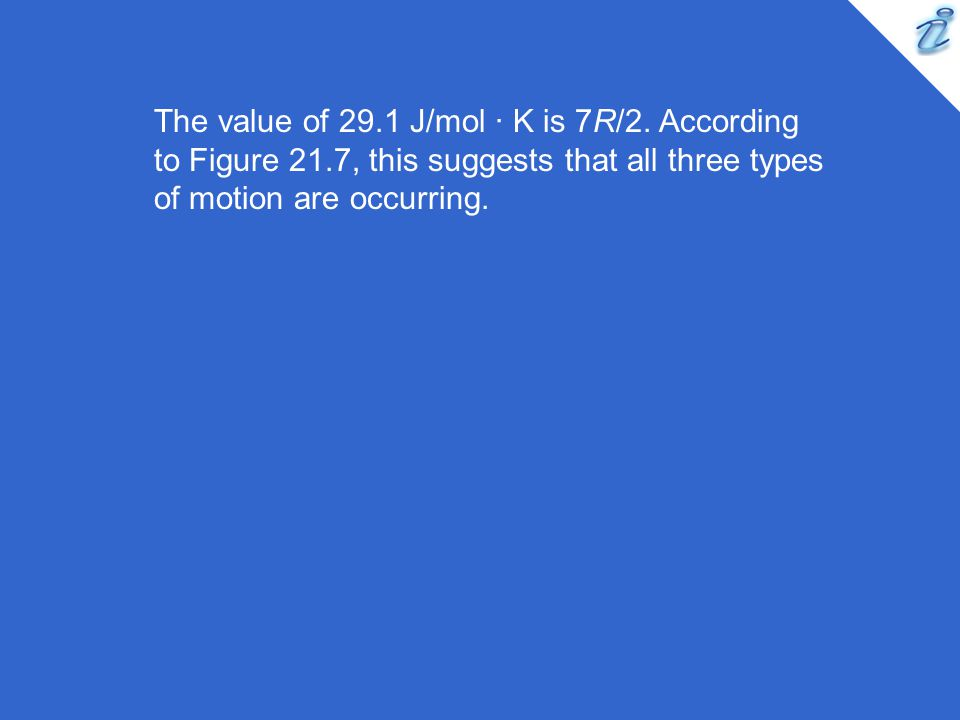 The value of 29.1 J/mol · K is 7R/2. According to Figure 21.7, this suggests that all three types of motion are occurring.