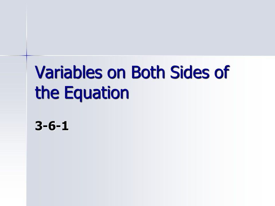 Variables on Both Sides of the Equation 3-6-1