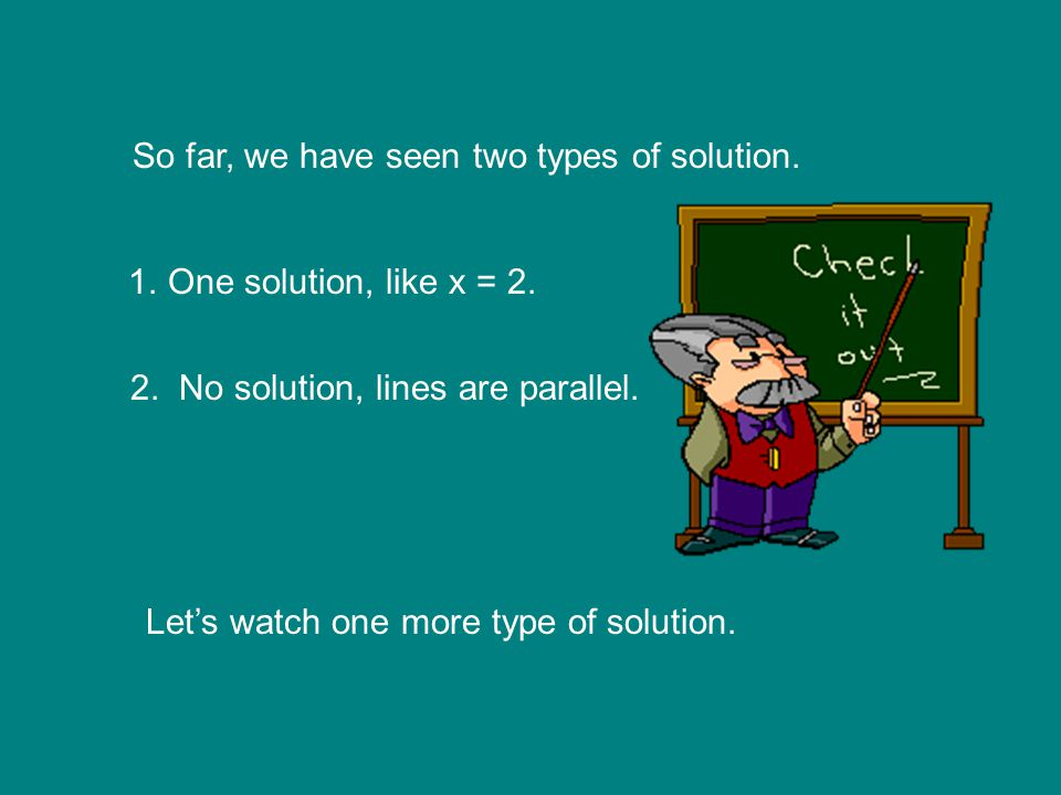 What the solution means… For the given equation y = 3x - 4 y = 1 + 3x GEOMETRICALLY 3x – 4 = 1 + 3x Where do they cross? 3x – 4 = 1 + 3x There exist N