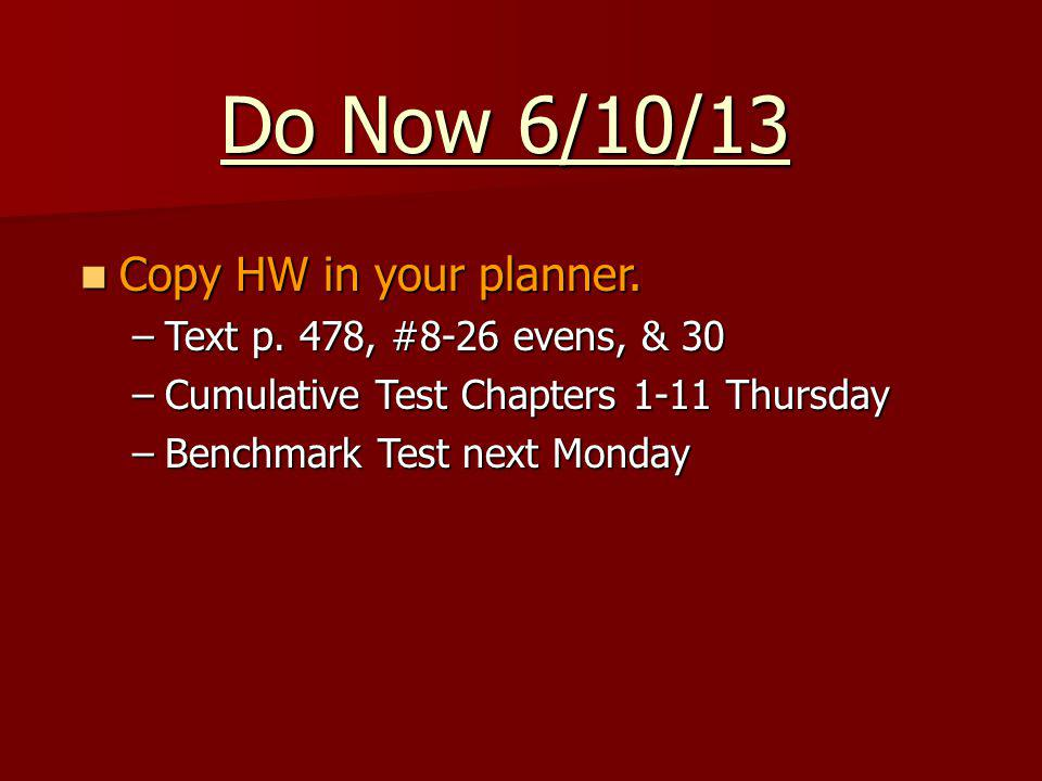 Do Now 6/10/13 Copy HW in your planner. Copy HW in your planner.