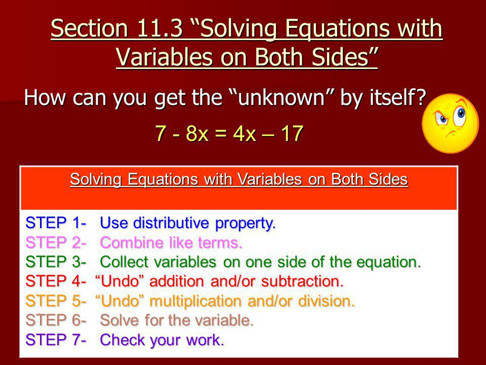Section 11.3 Solving Equations with Variables on Both Sides How can you get the unknown by itself.