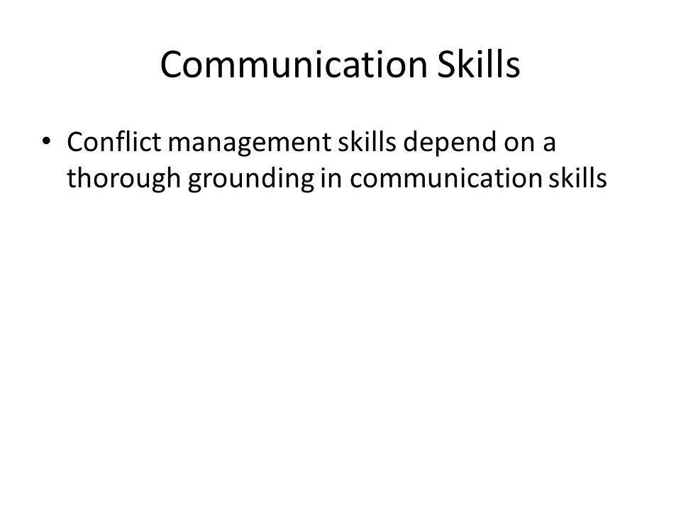 Communication Skills Conflict management skills depend on a thorough grounding in communication skills
