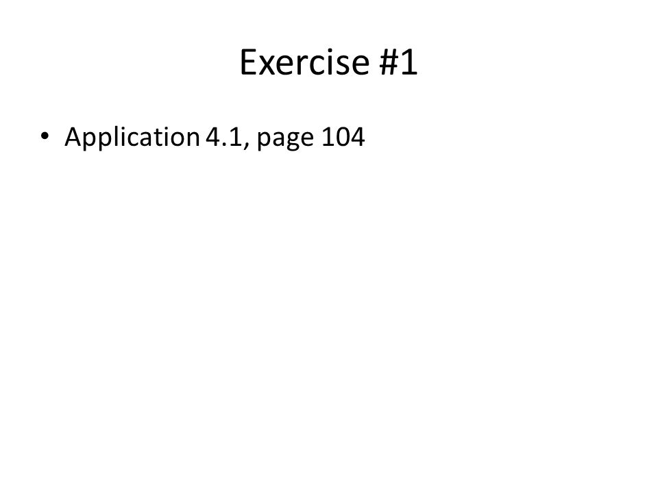Exercise #1 Application 4.1, page 104