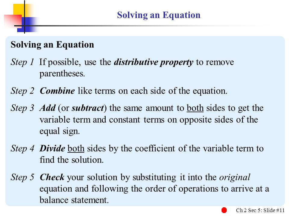 Ch 2 Sec 5: Slide #12 Solving an Equation EXAMPLE 4 Solving an Equation 6 ( x + 3 ) – 2 = 3x + 1 – 2x Solve and check: 6 ( x + 3 ) – 2 = 3x + 1 – 2x.