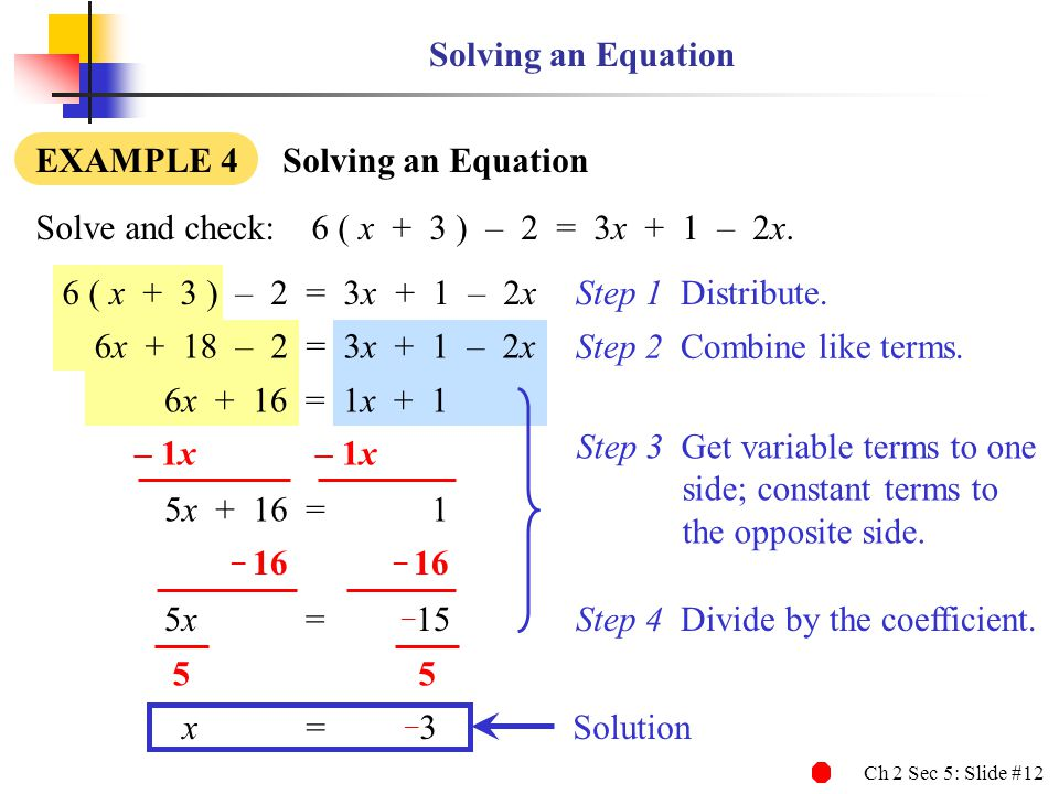 Ch 2 Sec 5: Slide #13 Solving an Equation EXAMPLE 4 Solving an Equation 6 ( x + 3 ) – 2 = 3x + 1 – 2x Solve and check: 6 ( x + 3 ) – 2 = 3x + 1 – 2x.