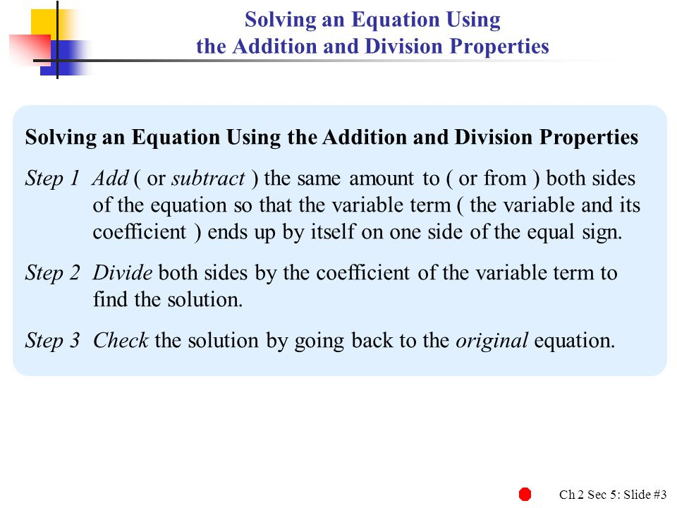 Ch 2 Sec 5: Slide #4 21= 21 Solving an Equation with Several Steps EXAMPLE 1 Solving an Equation with Several Steps 3w + 6 = 21 Solve this equation and check the solution:3w + 6 = 21.