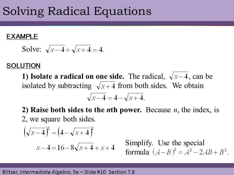 Blitzer, Intermediate Algebra, 5e – Slide #10 Section 7.6 Solving Radical EquationsEXAMPLE Solve: SOLUTION 1) Isolate a radical on one side. The radic